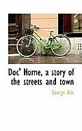Doc' Horne, a Story of the Streets and Town