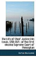 The Life of Chief Justice Ellis Lewis, 1798-1871: Of the First Elective Supreme Court of Pennsylvan