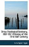 Drew Theological Seminary, 1867-1917, a Review of the First Half Century