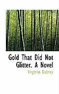 Gold That Did Not Glitter. a Novel