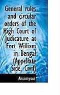 General Rules and Circular Orders of the High Court of Judicature at Fort William in Bengal (Appella
