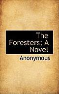 The Foresters; A Novel