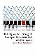 An Essay on the Learning of Contingent Remainders and Executory Devises