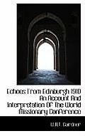 Echoes from Edinburgh 1910 an Account and Interpretation of the World Missionary Conference
