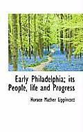 Early Philadelphia; Its People, Life and Progress