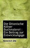Die Ottonische Kolner Buchmalerei: Ein Beitrag Zur Entwicklungsge