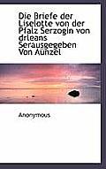 Die Briefe Der Liselotte Von Der Pfalz Serzogin Von Drleans Serausgegeben Von Aunzel