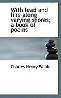 With Lead and Line Along Varying Shores; A Book of Poems