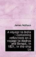 A Voyage to India: Containing Reflections on a Voyage to Madras and Bengal, in 1821, in the Ship Lo