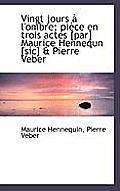 Vingt Jours L'Ombre; Pi Ce En Trois Actes [Par] Maurice Hennequn [Sic] & Pierre Veber