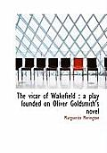 The Vicar of Wakefield: A Play Founded on Oliver Goldsmith's Novel
