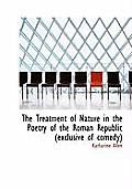 The Treatment of Nature in the Poetry of the Roman Republic (Exclusive of Comedy)