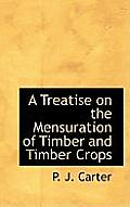 A Treatise on the Mensuration of Timber and Timber Crops