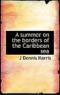 A Summer on the Borders of the Caribbean Sea