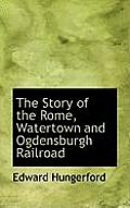 The Story of the Rome, Watertown and Ogdensburgh Railroad