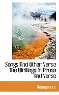 Songs and Other Verse the Writings in Prose and Verse