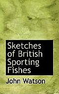 Sketches of British Sporting Fishes