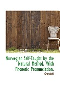 Norwegian Self-Taught by the Natural Method. with Phonetic Pronunciation.
