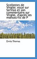 Scoliastes de Virgile; Essai Sur Servius Et Son Commentaire Sur Virgile, D'Apres Les Manuscrits de P