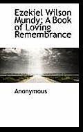 Ezekiel Wilson Mundy; A Book of Loving Remembrance
