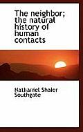 The Neighbor; The Natural History of Human Contacts