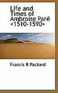Life and Times of Ambroise Pare