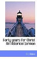 Forty Years for Christ an Historical Sermon