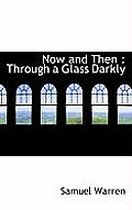 Now and Then: Through a Glass Darkly