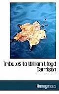 Tributes to William Lloyd Garrison