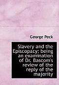 Slavery and the Episcopacy: Being an Examination of Dr. BASCOM's Review of the Reply of the Majority