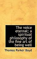 The Voice Eternal; A Spiritual Philosophy of the Fine Art of Being Well