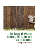 The Survey of Western Palestine. the Fauna and Flora of Palestine