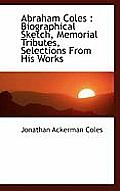 Abraham Coles: Biographical Sketch, Memorial Tributes, Selections from His Works