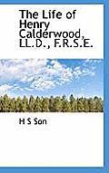 The Life of Henry Calderwood, LL.D., F.R.S.E.