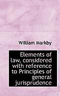 Elements of Law, Considered with Reference to Principles of General Jurisprudence