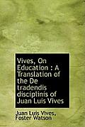 Vives, on Education: A Translation of the de Tradendis Disciplinis of Juan Luis Vives