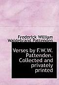 Verses by F.W.W. Pattenden. Collected and Privately Printed