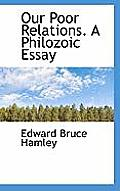 Our Poor Relations. a Philozoic Essay
