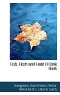 Fish, Flesh and Fowl: A Cook Book
