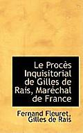 Le Proc?s Inquisitorial de Gilles de Rais, Mar?chal de France