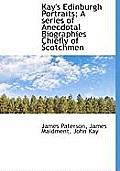 Kay's Edinburgh Portraits; A Series of Anecdotal Biographies Chiefly of Scotchmen