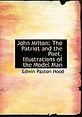 John Milton: The Patriot and the Poet. Illustrations of the Model Man