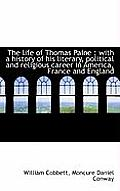 The Life of Thomas Paine: With a History of His Literary, Political and Religious Career in America