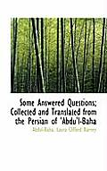 Some Answered Questions; Collected and Translated from the Persian of 'Abdu'l-Baha