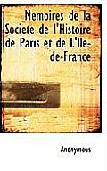 M Moires de La Soci T de L'Histoire de Paris Et de L'Ile-de-France