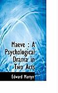 Maeve: A Psychological Drama in Two Acts