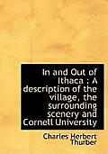 In and Out of Ithaca: A Description of the Village, the Surrounding Scenery and Cornell University