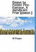 Essays by Father Fitz-Eustace, a Mendicant Friar [Pseud.]