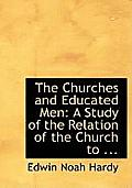 The Churches and Educated Men: A Study of the Relation of the Church to ...