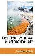 First-Class Men; A Novel of German Army Life